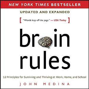 Brain Rules (Updated and Expanded): 12 Principles for Surviving and Thriving at Work, Home, and School by John Medina