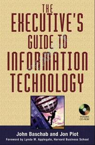 Executive's Guide to Information Technology by John Baschab and Jon Piot