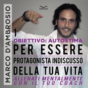 «Obiettivo: Autostima 1. Per essere protagonista indiscusso della tua vita» by Marco D'Ambrosio