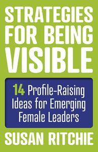 Strategies for Being Visible: 14 Profile-Raising Ideas for Emerging Female Leaders