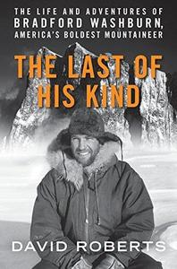 The Last of His Kind: The Life and Adventures of Bradford Washburn, America's Boldest Mountaineer (Repost)