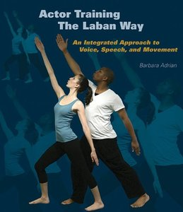 Actor Training the Laban Way: An Integrated Approach to Voice, Speech, and Movement (repost)