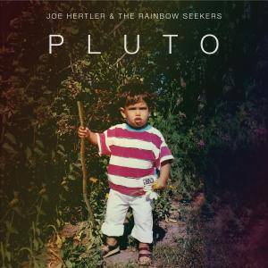 Joe Hertler and the Rainbow Seekers - Pluto (2017)