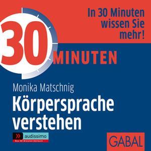«30 Minuten Körpersprache verstehen» by Monika Matschnig