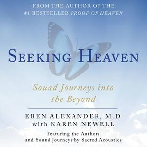 «Seeking Heaven: Sound Journeys into the Beyond» by Eben Alexander