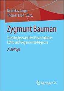 Zygmunt Bauman: Soziologie zwischen Postmoderne, Ethik und Gegenwartsdiagnose (Repost)