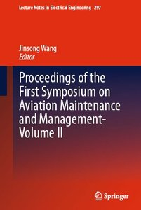 Proceedings of the First Symposium on Aviation Maintenance and Management-Volume II (repost)