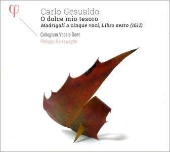 Collegium Vocale Gent; Philippe Herreweghe - Carlo Gesualdo: O Dolce Mio Tesoro - Madrigali a cinque voci, Libro sesto (2016)
