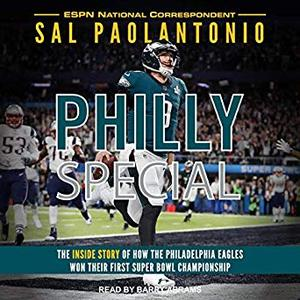 Philly Special: The Inside Story of How the Philadelphia Eagles Won Their First Super Bowl Championship [Audiobook]