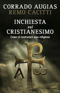 Corrado Augias, Remo Cacitti - Inchiesta sul cristianesimo. Come si costruisce una religione (2010)