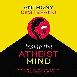 Inside the Atheist Mind: Unmasking the Religion of Those Who Say There Is No God [Audiobook]