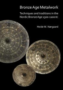 Bronze Age Metalwork: Techniques and traditions in the Nordic Bronze Age 1500-1100 BC