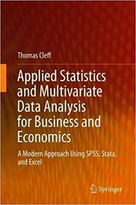Applied Statistics and Multivariate Data Analysis for Business and Economics: A Modern Approach Using SPSS, Stata, and E