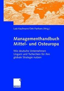 Managementhandbuch Mittel- und Osteuropa: Wie deutsche Unternehmen Ungarn und Tschechien für ihre globale Strategie nutzen