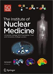 Festschrift – The Institute of Nuclear Medicine: 50 Years