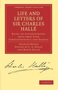 Life and Letters of Sir Charles Hallé: Being an Autobiography (1819–1860) with Correspondence and Diaries