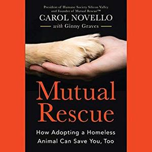Mutual Rescue: How Adopting a Homeless Animal Can Save You, Too [Audiobook]