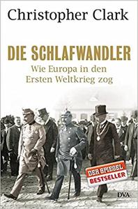 Die Schlafwandler: Wie Europa in den Ersten Weltkrieg zog - Christopher Clark (Repost)