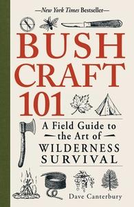 «Bushcraft 101: A Field Guide to the Art of Wilderness Survival» by Dave Canterbury