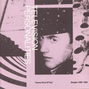 Television Personalities - Some Kind Of Trip: Singles 1990-1994 (2019)