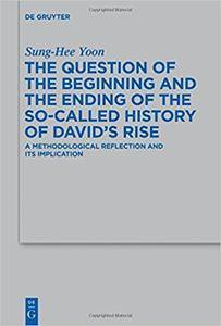 The Question of the Beginning and the Ending of the So-Called History of Davids Rise