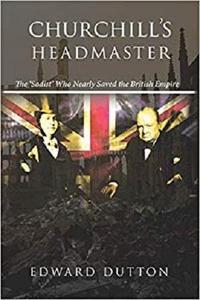 Churchill's Headmaster: The 'Sadist' Who Nearly Saved the British Empire