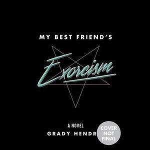 «My Best Friend's Exorcism» by Grady Hendrix