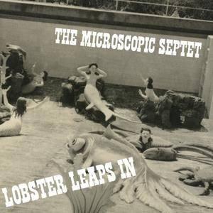 The Microscopic Septet - Lobster Leaps In (2008) {Cuneiform RUNE 272} (Phillip Johnston)
