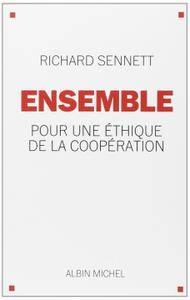 """Richard Sennett, """"Ensemble : Pour une éthique de la coopération"""""""