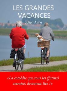 """Julien Aime, """"Les Grandes Vacances: La comédie que tous les (futurs) retraités devraient lire !"""""""