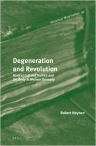 Degeneration and Revolution: Radical Cultural Politics and the Body in Weimar Germany (repost)