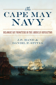 The Cape May Navy : Delaware Bay Privateers in the American Revolution