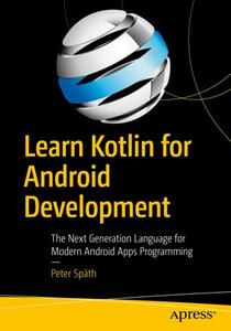 Learn Kotlin for Android Development: The Next Generation Language for Modern Android Apps Programming (Repost)