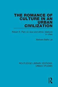 The Romance of Culture in an Urban Civilisation: Robert E. Park on Race and Ethnic Relations in Cities