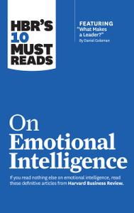 """HBR's 10 Must Reads on Emotional Intelligence (with featured article """"What Makes a Leader?"""" by Daniel Goleman)"""