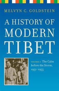 A History of Modern Tibet, Volume 2: The Calm before the Storm: 1951-1955 (Philip E. Lilienthal Books)