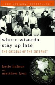 «Where Wizards Stay Up Late: The Origins Of The Internet» by Matthew Lyon,Katie Hafner