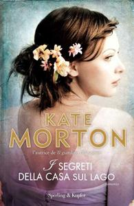 Kate Morton - I segreti della casa sul lago