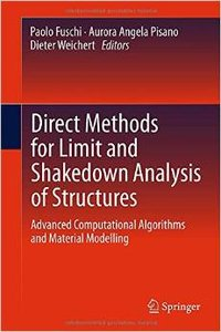 Direct Methods for Limit and Shakedown Analysis of Structures: Advanced Computational Algorithms and Material Modellin
