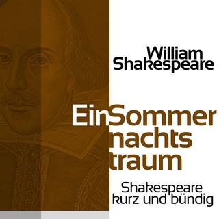 «Ein Sommernachtstraum: Shakespeare kurz und bündig» by William Shakespeare