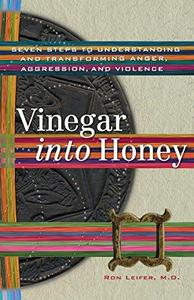 Vinegar into Honey: Seven Steps to Understanding and Transforming Anger, Agression, and Violence (Repost)