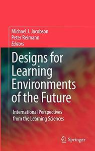 Designs for Learning Environments of the Future: International Perspectives from the Learning Sciences