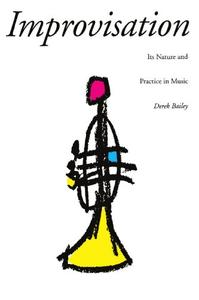 Improvisation: Its Nature And Practice In Music (Repost)