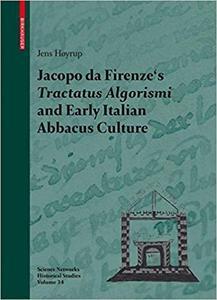 Jacopo da Firenze`s Tractatus Algorismi and Early Italian Abbacus Culture