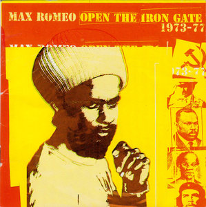 Max Romeo - Open The Iron Gate: 1973–1977 (1999)