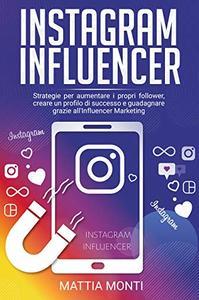 Instagram Influencer: La guida definitiva per creare un profilo di successo