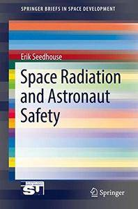 Space Radiation and Astronaut Safety (SpringerBriefs in Space Development) [Repost]