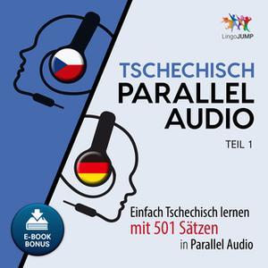 «Tschechisch Parallel Audio: Einfach Tschechisch lernen mit 501 Sätzen in Parallel Audio - Teil 1» by Lingo Jump