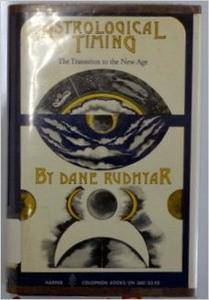 Dane Rudhyar: Astrological Timing: The Transition to the New Age