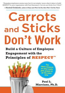 Carrots and Sticks Don't Work: Build a Culture of Employee Engagement with the Principles of RESPECT (repost)